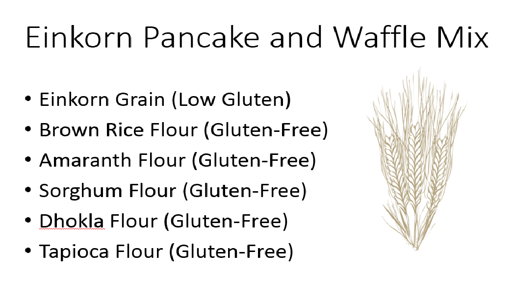 Gary made his Einkorn Pancake and Waffle Mix as healthy and as low-gluten as possible, so more people can enjoy this healthy grain.
